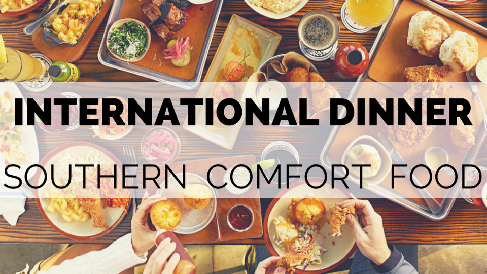 International Dinner - Southern Comfort Food