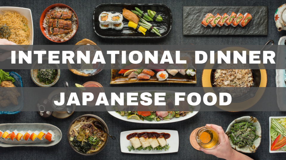 International Dinner: Japanese Food