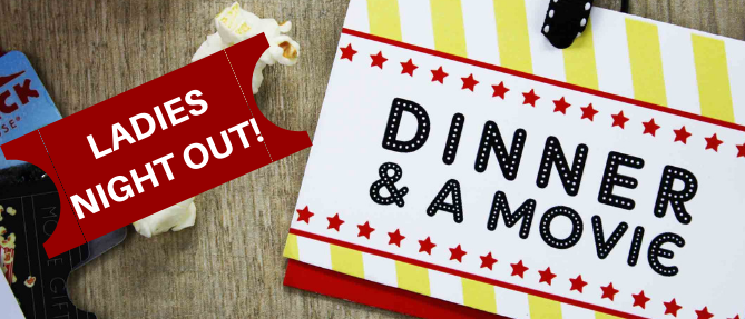 Ladies Night Out: Dinner + Movie - Mar 28 2019 6:00 PM